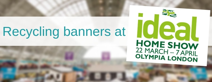 Recycling banners at the Ideal Home Show in Olympia London
