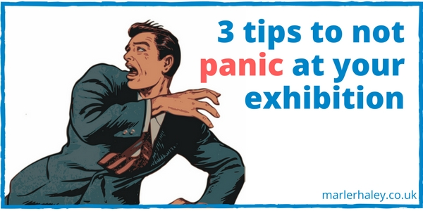3 Tips to not Panic at Your Exhibition