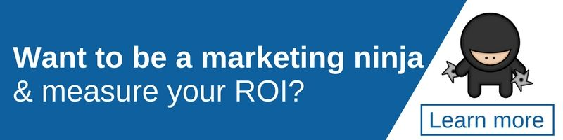 Want to be a marketing ninja and measure your ROI? Learn more...