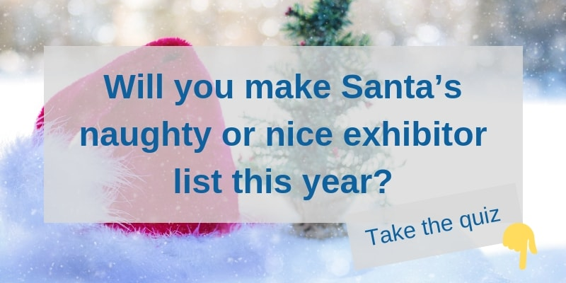 Does Santa Think you are a Naughty or Nice Exhibitor?