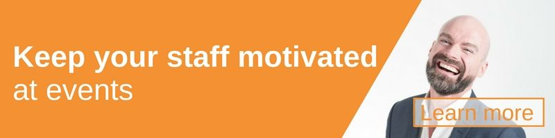 Keep your staff motivated at events
