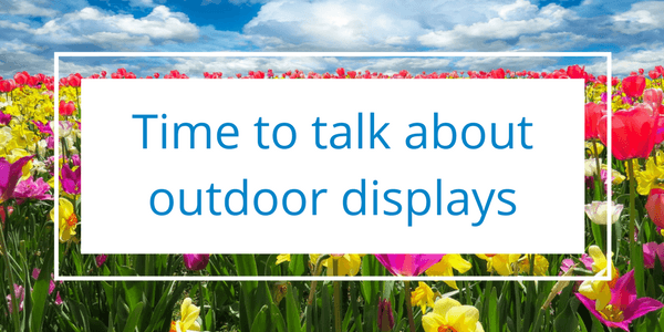 time to talk about outdoor displays